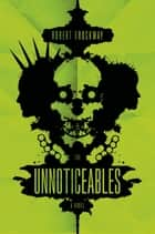 The Unnoticeables ebook by Robert Brockway