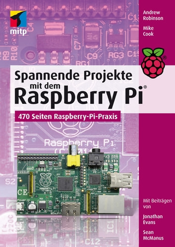 Spannende Projekte mit dem Raspberry Pi® ebook by Andrew Robinson,Mike Cook,Jonathan Evans,Sean McManus