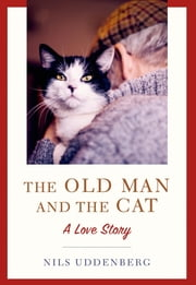 The Old Man and the Cat - A Love Story ebook by Nils Uddenberg,Ane Gustavsson
