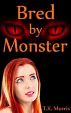 Bred by Monster ebook by T.K. Morris