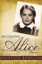 Becoming Alice ebook by Alice Rene