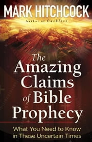 The Amazing Claims of Bible Prophecy ebook by Mark Hitchcock