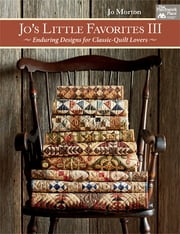 Jo's Little Favorites III - Enduring Designs for Classic-Quilt Lovers ebook by Jo Morton