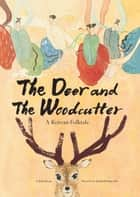 Deer and the Woodcutter - A Korean Folktale ebook by Jeong Kyoung-Sim, Kim So-Un