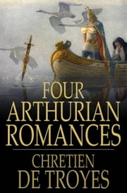 Four Arthurian Romances ebook by Chretien de Troyes,William Wistar Comfort