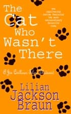 The Cat Who Wasn't There (The Cat Who… Mysteries, Book 14) - A cosy feline whodunit for cat lovers everywhere ebook by Lilian Jackson Braun