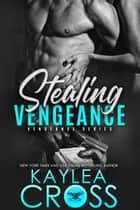 Stealing Vengeance E-bok by Kaylea Cross