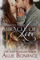 Miracle of Love ebook by Allie Boniface