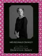 Mrs Reginald Crawley (Downton Abbey Shorts, Book 6) ebook by Jessica Fellowes, Matthew Sturgis