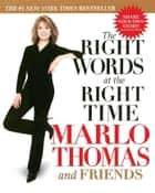 The Right Words At the Right Time ebook by Marlo Thomas, Friends