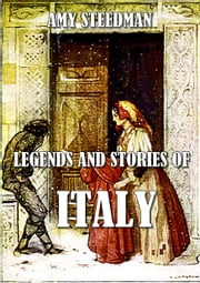 Legends and stories of italy ebook by Amy steedman,Katharine cameron