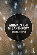 Animals and Misanthropy ebook by David E. Cooper