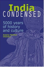 India Condensed - 5,000 Years of History & Culture ebook by Anjana Motihar Chandra