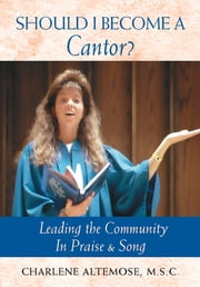 Should I Become a Cantor? - Leading the Community in Praise and Song ebook by Charlene Altemose, FEC