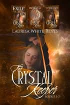 The Crystal Keeper, Books 1: 3 ebook by Laurisa White Reyes