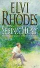 Spring Music eBook by Elvi Rhodes