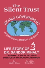 The Silent Trust - Life Story of Dr. Sandor Mihaly ebook by Martin Olson