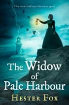 The Widow Of Pale Harbour: a thrilling gothic tale of intrigue, romance and murder perfect for fans of Lucinda Riley and Dinah Jefferies ebook by Hester Fox