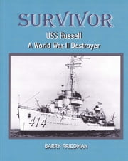 SURVIVOR: USS Russell a World War Two Destroyer ebook by Barry Friedman