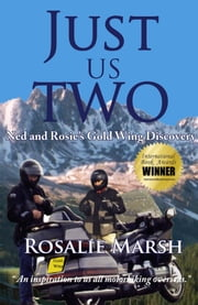 Just Us Two: Ned and Rosie's Gold Wing Discovery ebook by Rosalie Marsh