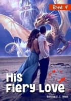 His Fiery Love: Book 4 - His Fiery Love, #4 ebook by Rebecca S.L. White