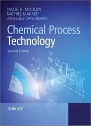 Chemical Process Technology ebook by Jacob A. Moulijn,Michiel Makkee,Annelies E. van Diepen