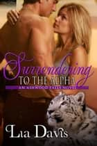 Surrendering to the Alpha ebook by Lia Davis