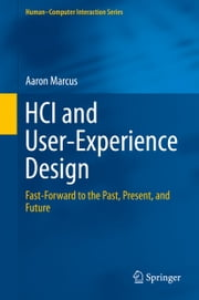 HCI and User-Experience Design - Fast-Forward to the Past, Present, and Future ebook by Aaron Marcus