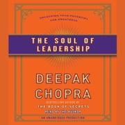 The Soul of Leadership - Unlocking Your Potential for Greatness audiobook by Deepak Chopra, M.D.