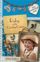 Our Australian Girl: Ruby and the Country Cousins (Book 2) - Ruby and the Country Cousins (Book 2) ebook by Lucia Masciullo, Penny Matthews