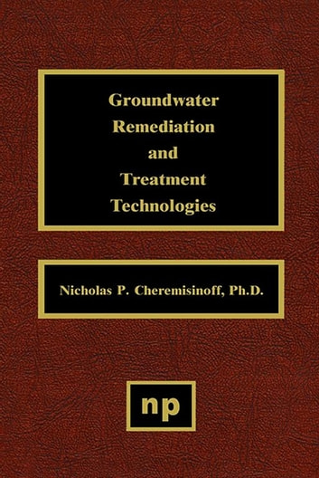 Groundwater Remediation and Treatment Technologies ebook by Nicholas P. Cheremisinoff
