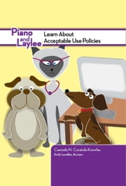 Piano and Laylee Learn About Acceptable Use Policies ebook by Carmela N. Curatola Knowles