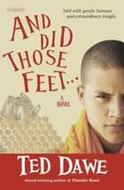 And Did Those Feet ... eBook by Ted Dawe