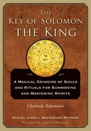 The Key of Solomon the King - Clavicula Salomonis ebook by S. L. Macgregor Mathers,Joseph  H. Peterson