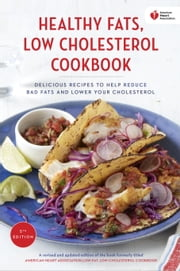 American Heart Association Healthy Fats, Low-Cholesterol Cookbook - Delicious Recipes to Help Reduce Bad Fats and Lower Your Cholesterol ebook by American Heart Association