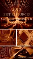 2018 Best Resources for Computer - Hardware & Software ebook by Antonio Smith