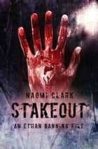Stakeout (an Ethan Banning File) ebook by Naomi Clark
