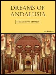 Dreams Of Andalusia (Three Short Stories) ebook by Adrien Leduc