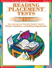 Reading Placement Tests: Second Grade: Easy Assessments to Determine Students' Levels in Phonics, Vocabulary, and Reading Comprehension ebook by Murray, Wendy