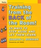Training From the Back of the Room! ebook by Sharon L. Bowman