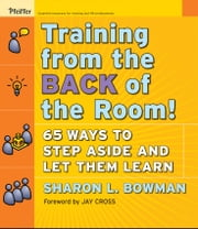 Training From the Back of the Room! - 65 Ways to Step Aside and Let Them Learn ebook by Sharon L. Bowman