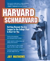 Harvard Schmarvard - Getting Beyond the Ivy League to the College That Is Best for You ebook by Jay Mathews