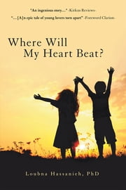 Where Will My Heart Beat? ebook by Loubna Hassanieh PhD