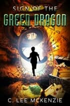 Sign of the Green Dragon ebook by C. Lee McKenzie