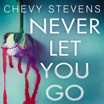 Never Let You Go - A heart-stopping psychological thriller you won't be able to put down audiobook by Chevy Stevens