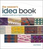 The Weaver's Idea Book - Creative Cloth on a Rigid Heddle Loom ebook by Kobo.Web.Store.Products.Fields.ContributorFieldViewModel