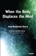When the Body Displaces the Mind - Stress, Trauma and Somatic Disease ebook by Jean Benjamin Stora