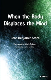 When the Body Displaces the Mind - Stress, Trauma and Somatic Disease ebook by Stora