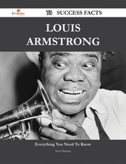 Louis Armstrong 73 Success Facts - Everything you need to know about Louis Armstrong ebook by Scott Barnett