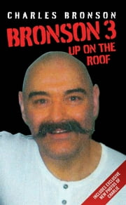 Bronson 3 - Up on the Roof ebook by Charles Bronson